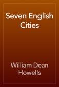 William Dean Howells - Seven English Cities artwork