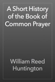 William Reed Huntington - A Short History of the Book of Common Prayer artwork