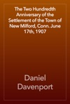 The Two Hundredth Anniversary Of The Settlement Of The Town Of New Milford Conn June 17th 1907