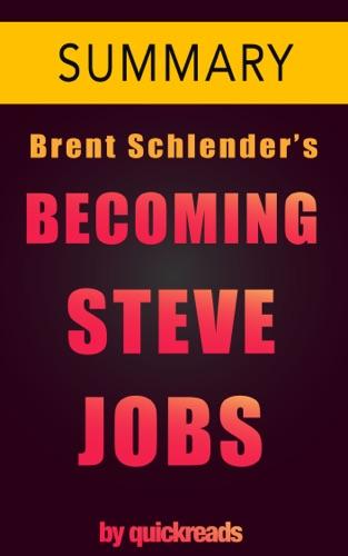 Becoming Steve Jobs by Brent Schlender Rick Tetzeli -- Summary  Analysis