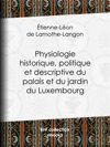 Physiologie Historique Politique Et Descriptive Du Palais Et Du Jardin Du Luxembourg
