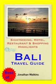 BALI, INDONESIA TRAVEL GUIDE - SIGHTSEEING, HOTEL, RESTAURANT & SHOPPING HIGHLIGHTS (ILLUSTRATED)