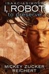 Isaac Asimovs I Robot To Preserve