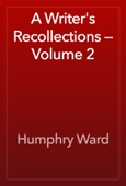 Humphry Ward - A Writer's Recollections — Volume 2 artwork