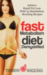 Fast Metabolism Diet Demystified - Achieve Rapid Fat Loss With 25 Metabolism Boosting Recipes
