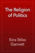 Ezra Stiles Gannett - The Religion of Politics artwork