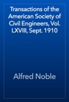 Transactions Of The American Society Of Civil Engineers Vol LXVIII Sept 1910