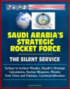 Saudi Arabias Strategic Rocket Force The Silent Service - Surface To Surface Missiles Riyadhs Strategic Calculations Nuclear Weapons Missiles From China And Pakistan Counterproliferation