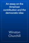 An Essay On The American Contribution And The Democratic Idea