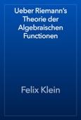 Felix Klein - Ueber Riemann's Theorie der Algebraischen Functionen artwork
