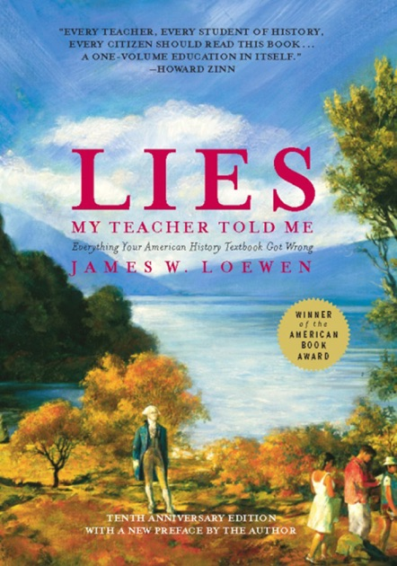 lies my teacher told me chapter summary Please please please someone help me i need chapter summaries for the book lies my teacher told me by james w loewen i go back to school on monday and a lot has been going on for me during this summer and if i don't do my assignment i'll fail.