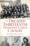 Dreaded 13th Tennessee Union Cavalry The