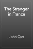 John Carr - The Stranger in France artwork