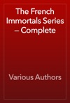 The French Immortals Series  Complete