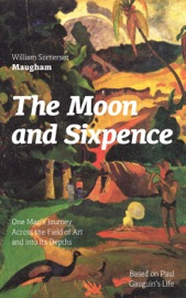 THE MOON AND SIXPENCE: ONE MANS JOURNEY ACROSS THE FIELD OF ART AND INTO ITS DEPTHS (BASED ON PAUL GAUGUINS LIFE)