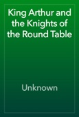 Unknown - King Arthur and the Knights of the Round Table  artwork
