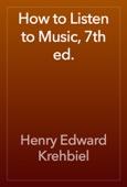Henry Edward Krehbiel - How to Listen to Music, 7th ed. artwork