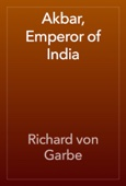 Richard von Garbe - Akbar, Emperor of India artwork