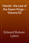 Harold  The Last Of The Saxon Kings  Volume 02