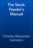 Charles Alexander Cameron - The Stock-Feeder's Manual artwork