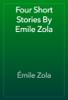 Émile Zola - Four Short Stories By Emile Zola artwork