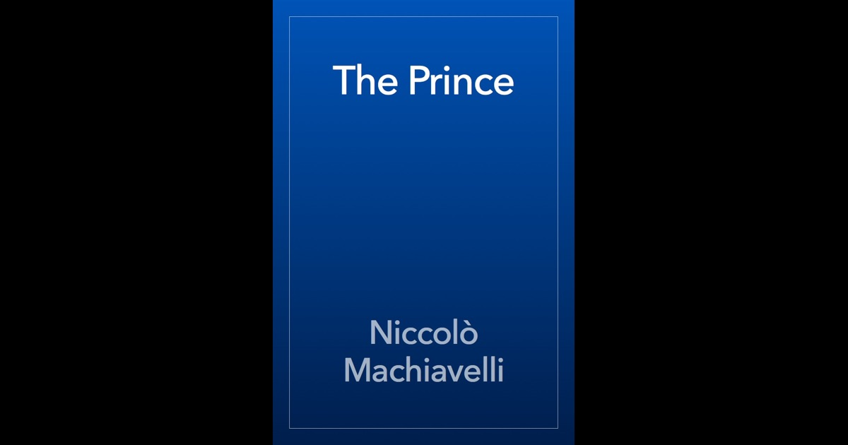 an analysis of the principle of virtues in the prince by machiavelli This report provides a comparison of virtue as defined by confucius in the analects, to niccolò machiavelli's definition of virtue in the prince based on the interpretation of these two texts, this paper first examines the historical  this paper challenges the political theory behind machiavelli's military strength and moral.