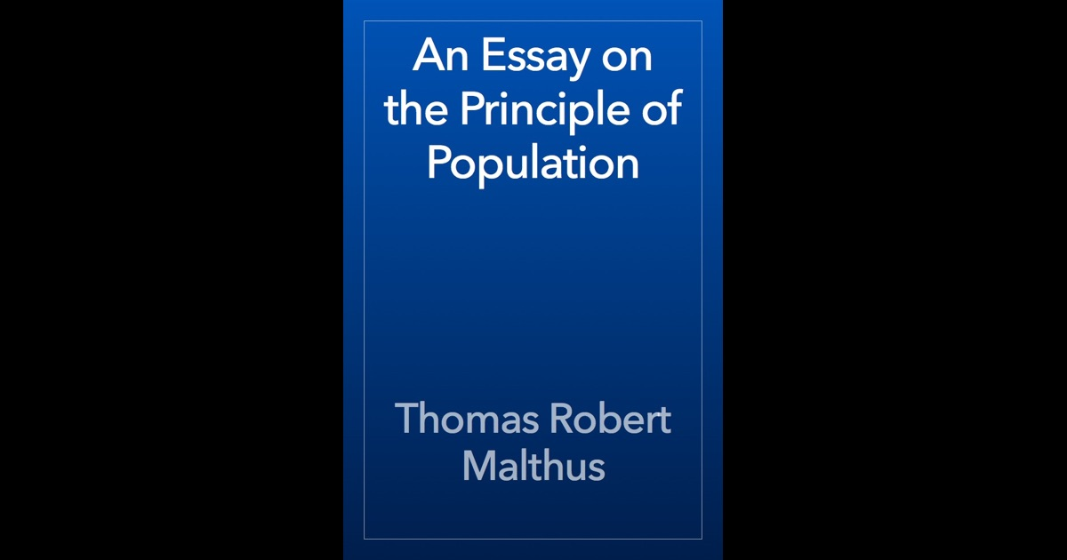 principle of population Principle of population' was published in 1798, although he was the author of many pamphlets and other longer tracts including 'an inquiry into the nature and progress of rent' (1815) and 'principles.