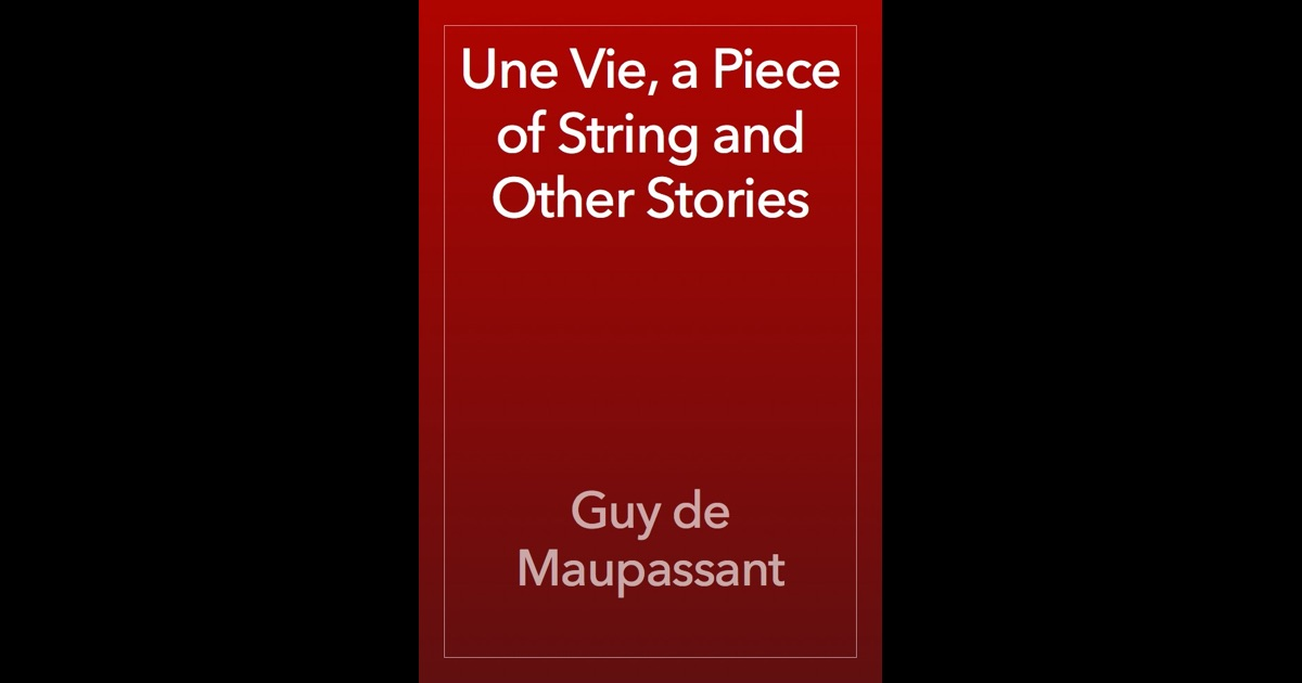 guy de maupassant s the string how
