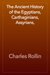 The Ancient History Of The Egyptians Carthaginians Assyrians