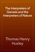 Thomas Henry Huxley - The Interpreters of Genesis and the Interpreters of Nature artwork