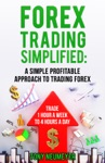Fores Trading Simplified A Simple Profitable Approach To Trading Forex