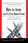 How To Avoid The Cutting Room Floor An Editors Advice For On-camera Actors