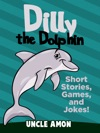 Dilly The Dolphin Short Stories Games And Jokes