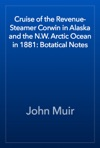 Cruise Of The Revenue-Steamer Corwin In Alaska And The NW Arctic Ocean In 1881 Botatical Notes