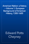 American Nation A History  Volume 1 European Background Of American History 1300-1600