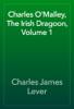 Charles James Lever - Charles O'Malley, The Irish Dragoon, Volume 1 artwork