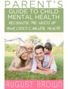 Parents Guide To Child Mental Health
