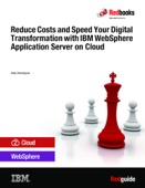 Reduce Costs and Speed Your Digital Transformation with IBM WebSphere Application Server on Cloud