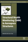 Structural Health Monitoring SHM In Aerospace Structures Enhanced Edition
