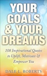 Your Goals  Your Dreams 108 Inspirational Quotes To Uplift Motivate  Empower You