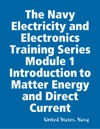 The Navy Electricity And Electronics Training Series Module 1 Introduction To Matter Energy And Direct Current