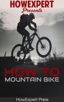 How To Mountain Bike Your Step-By-Step Guide To Mountain Biking