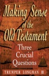 Making Sense Of The Old Testament Three Crucial Questions