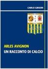 Arles Avignon - Un Racconto Del Calcio VERSIONE PDF