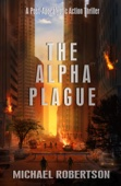 Michael Robertson - The Alpha Plague: A Post-Apocalyptic Action Thriller  artwork