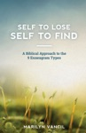 Self To Lose - Self To Find A Biblical Approach To The 9 Enneagram Types