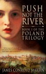 Push Not The River The Poland Trilogy Book 1