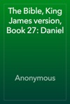 The Bible King James Version Book 27 Daniel