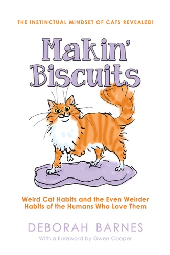 Makin Biscuits - Weird Cat Habits and the Even Weirder Habits of the Humans Who Love Them