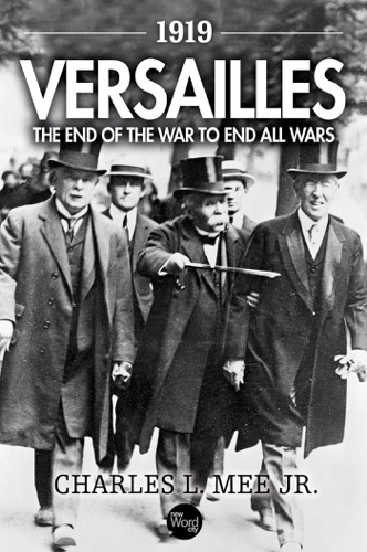 1919 Versailles The End of the War to End All Wars